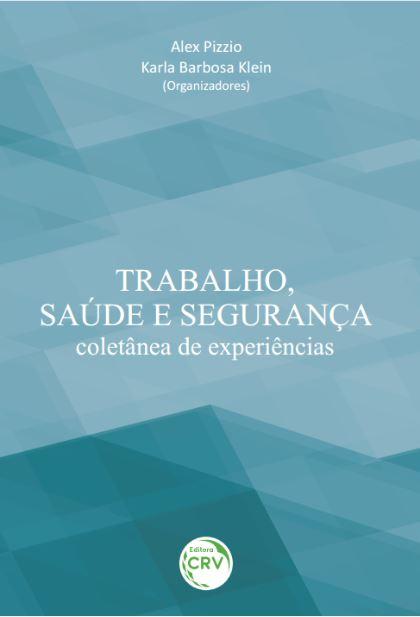 Capa do livro: TRABALHO, SAÚDE E SEGURANÇA:<br> coletânea de experiências