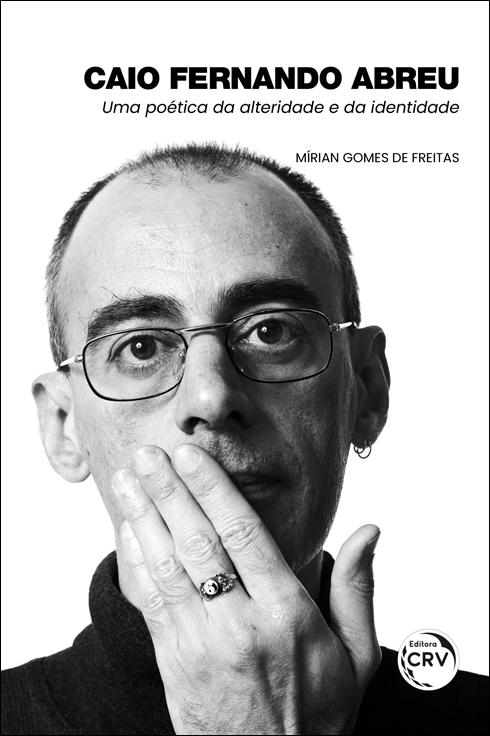 Capa do livro: CAIO FERNANDO ABREU: <br>uma poética da alteridade e da identidade