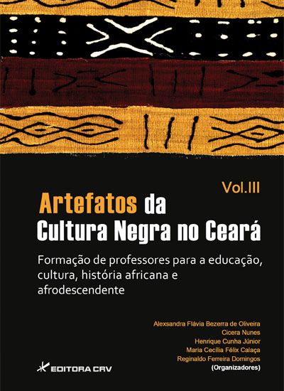 Capa do livro: ARTEFATOS DA CULTURA NEGRA NO CEARÁ:<br>formação de professores para a educação, cultura, história africana e afrodescendente<br>Vol. III