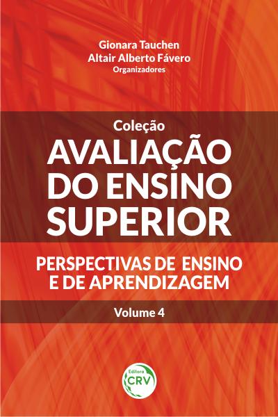 Capa do livro: AVALIAÇÃO DO ENSINO SUPERIOR: <br>perspectivas de ensino e de aprendizagem<br> Volume 4