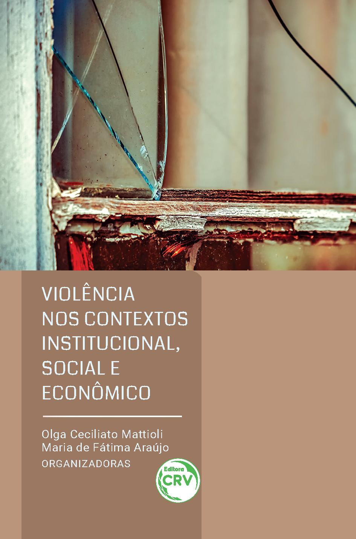Capa do livro: VIOLÊNCIA NOS CONTEXTOS INSTITUCIONAL, SOCIAL E ECONÔMICO