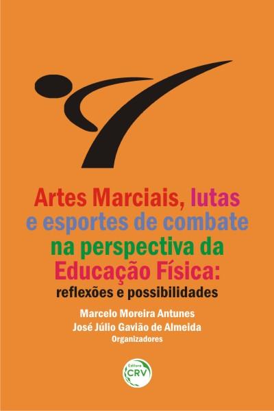 Capa do livro: ARTES MARCIAIS, LUTAS E ESPORTES DE COMBATE NA PERSPECTIVA DA EDUCAÇÃO FÍSICA:<br>reflexões e possibilidades