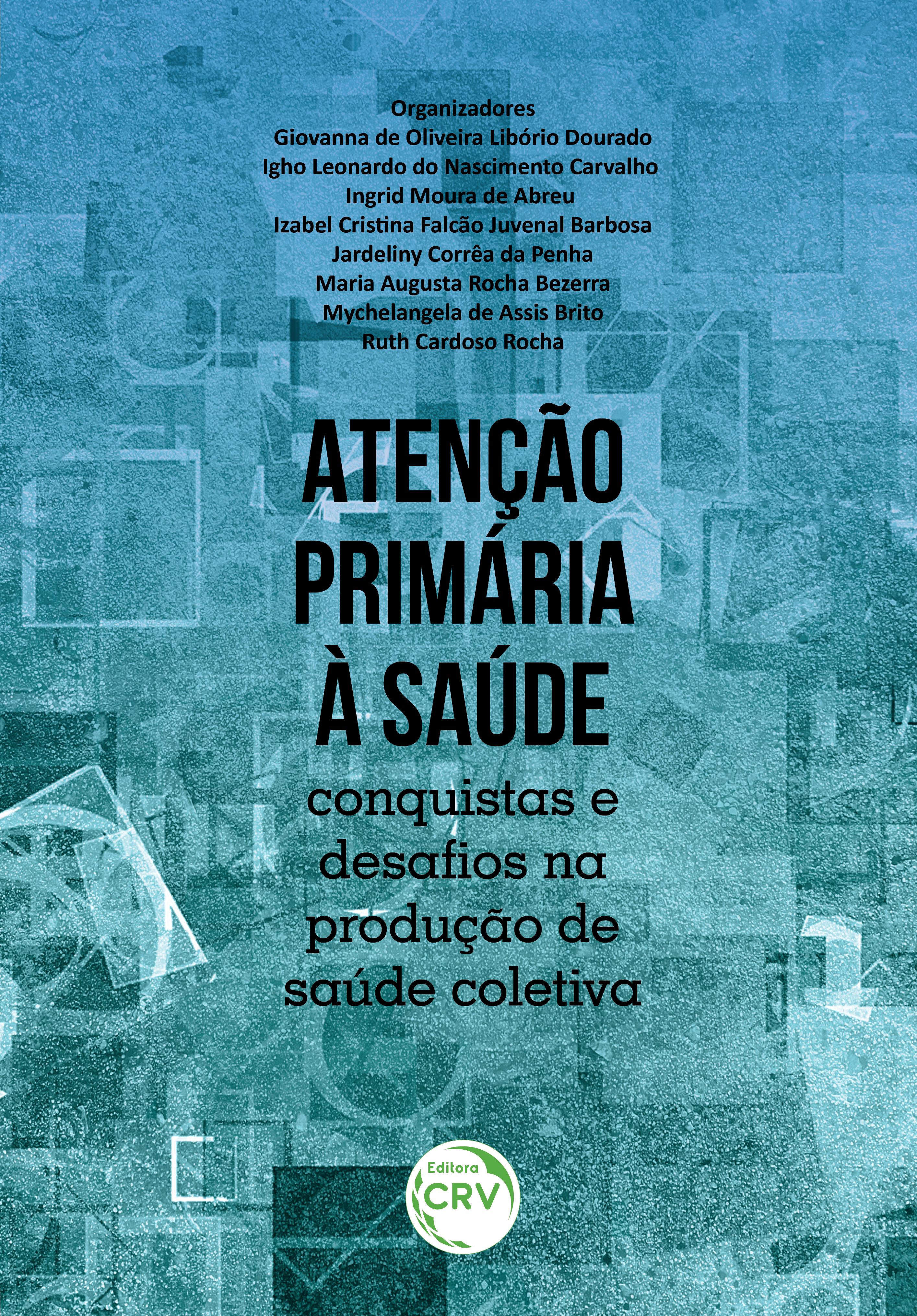 Capa do livro: ATENÇÃO PRIMÁRIA À SAÚDE:<br> conquistas e desafios na produção de saúde coletiva