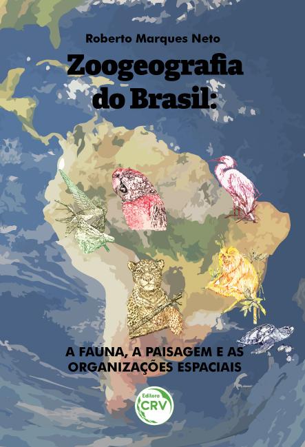 Capa do livro: ZOOGEOGRAFIA DO BRASIL: <br>a fauna, a paisagem e as organizações espaciais