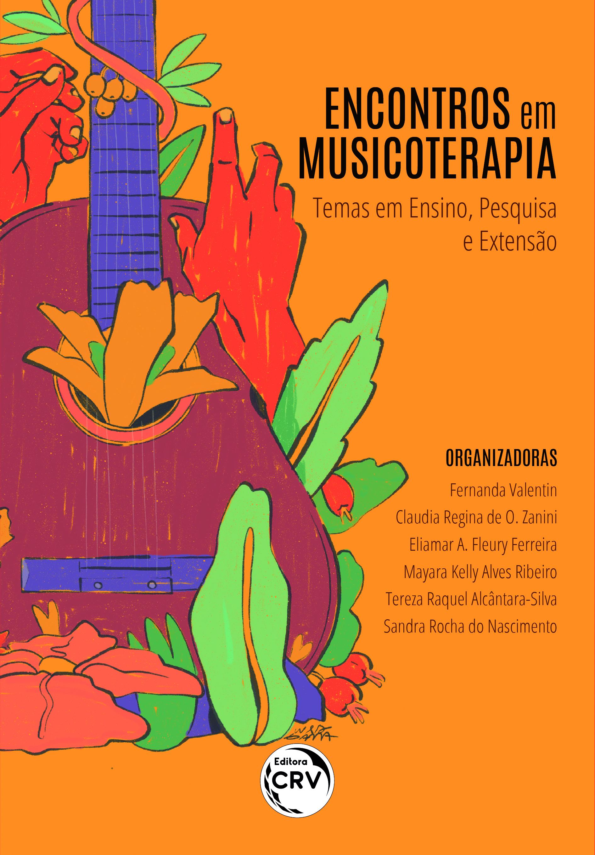 Capa do livro: ENCONTROS EM MUSICOTERAPIA:<br> temas em ensino, pesquisa e extensão