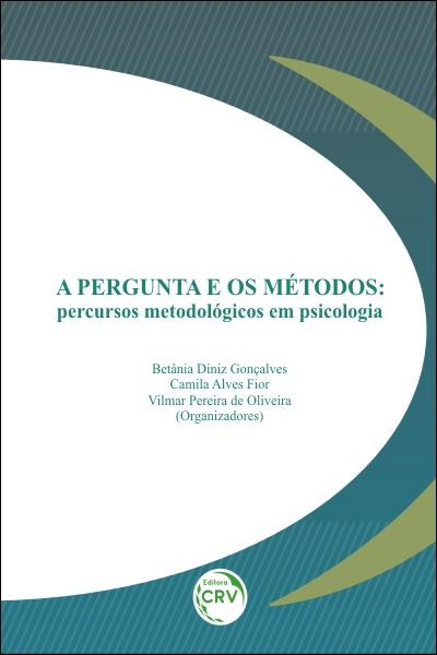 Capa do livro: A PERGUNTA E OS MÉTODOS: <br>percursos metodológicos em Psicologia