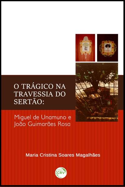 Capa do livro: O TRÁGICO NA TRAVESSIA DO SERTÃO:<br>Miguel de Unamuno e João Guimarães Rosa