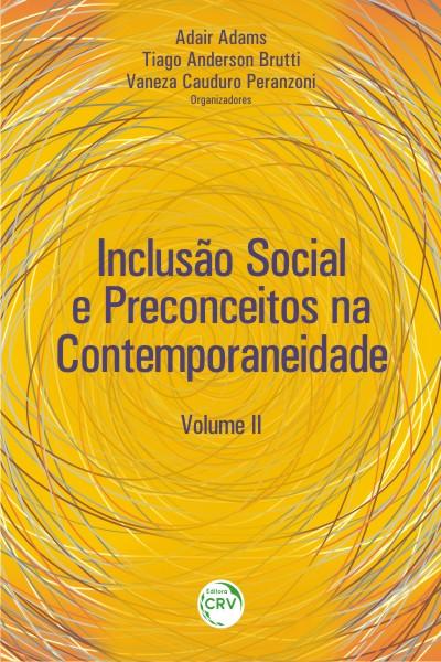 Capa do livro: INCLUSÃO SOCIAL E PRECONCEITOS NA CONTEMPORANEIDADE:<br> Volume II