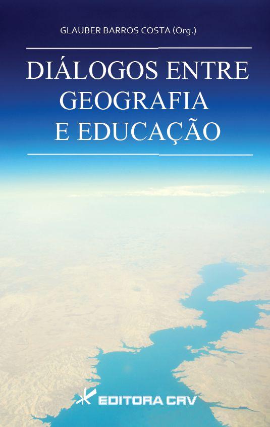 Capa do livro: DIÁLOGOS ENTRE GEOGRAFIA E EDUCAÇÃO