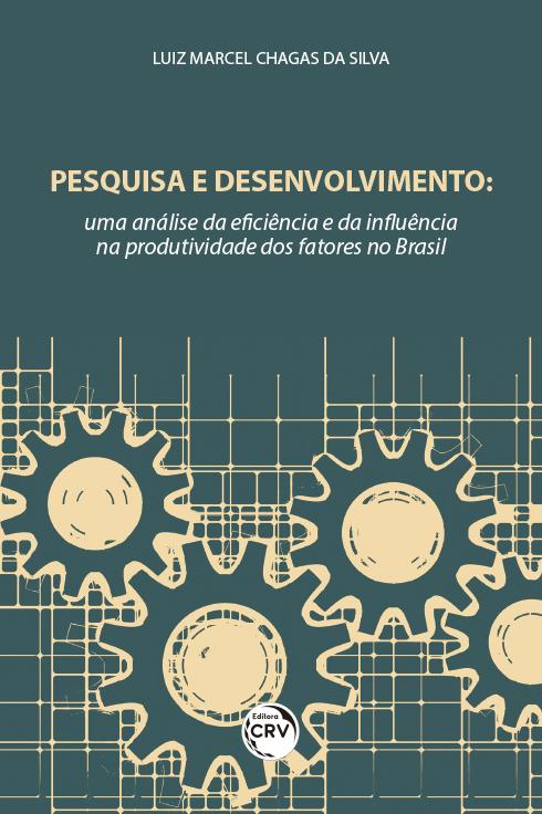 Capa do livro: PESQUISA E DESENVOLVIMENTO:<br> uma análise da eficiência e da influência na produtividade dos fatores no Brasil