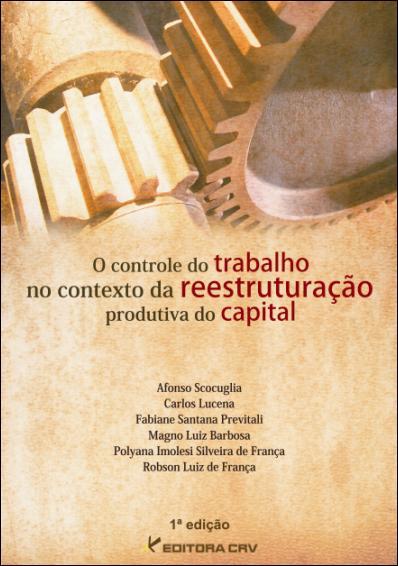 Capa do livro: O CONTROLE DO TRABALHO NO CONTEXTO DA REESTRUTURAÇÃO PRODUTIVA DO CAPITAL