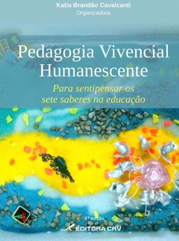 Capa do livro: PEDAGOGIA VIVENCIAL HUMANESCENTE:<BR>para sentipensar os sete saberes na educação