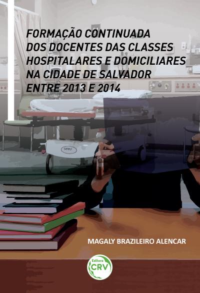 Capa do livro: FORMAÇÃO CONTINUADA DOS DOCENTES DAS CLASSES HOSPITALARES E DOMICILIARES NA CIDADE DE SALVADOR ENTRE 2013 E 2014