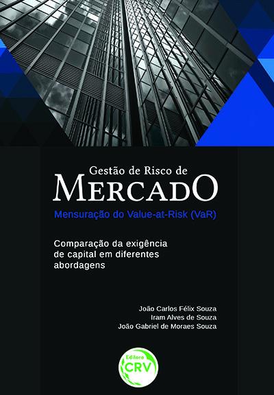 Capa do livro: GESTÃO DE RISCO DE MERCADO – MENSURAÇÃO DO VALUE-ATRISK (VaR):<br>comparação da exigência de capital em diferentes abordagens