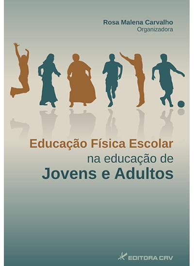 Capa do livro: EDUCAÇÃO F͍SICA ESCOLAR NA EDUCAÇÃO DE JOVENS E ADULTOS