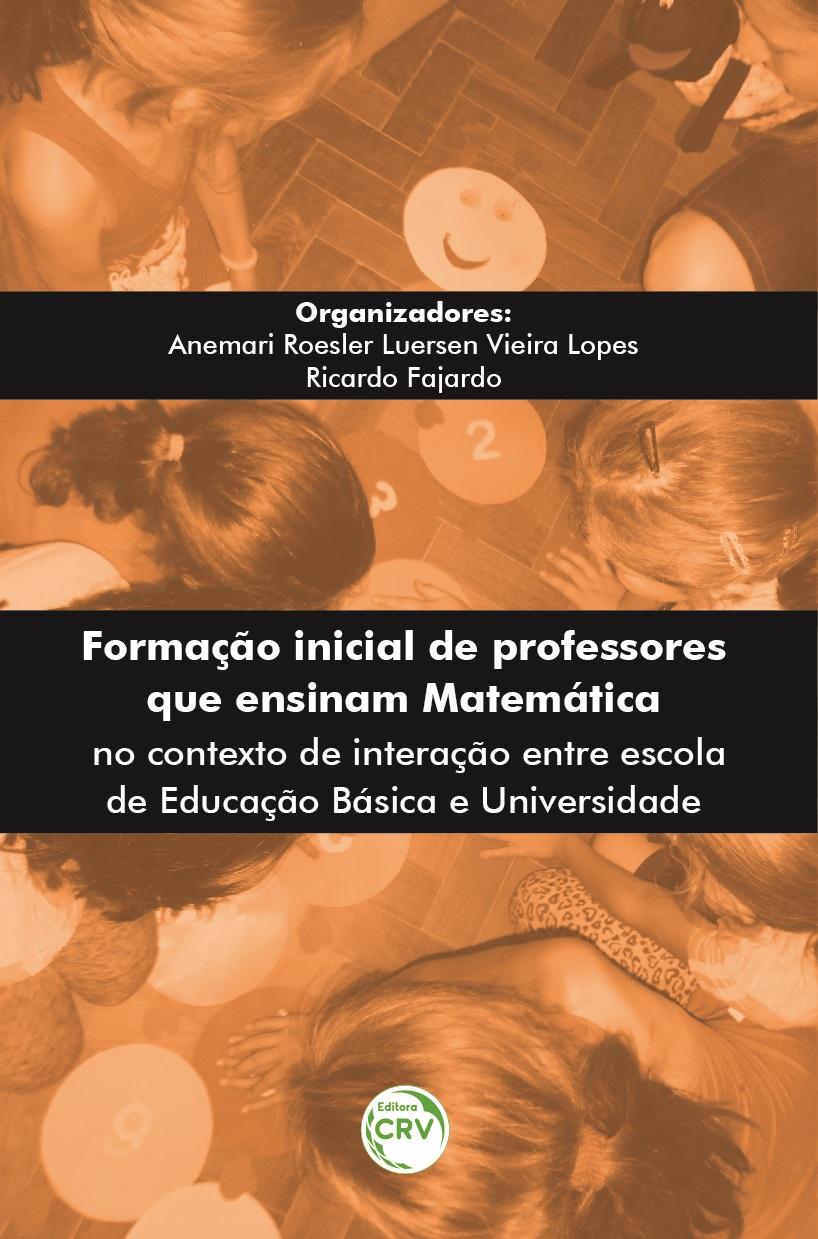 Capa do livro: FORMAÇÃO INICIAL DE PROFESSORES QUE ENSINAM MATEMÁTICA NO CONTEXTO DE INTERAÇÃO ENTRE ESCOLA DE EDUCAÇÃO BÁSICA E UNIVERSIDADE