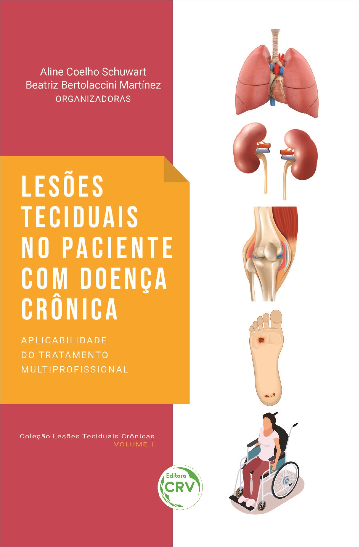 Capa do livro: LESÕES TECIDUAIS NO PACIENTE COM DOENÇA CRÔNICA:<br> aplicabilidade do tratamento multiprofissional <br>Coleção Lesões Teciduais Crônicas - Volume 1
