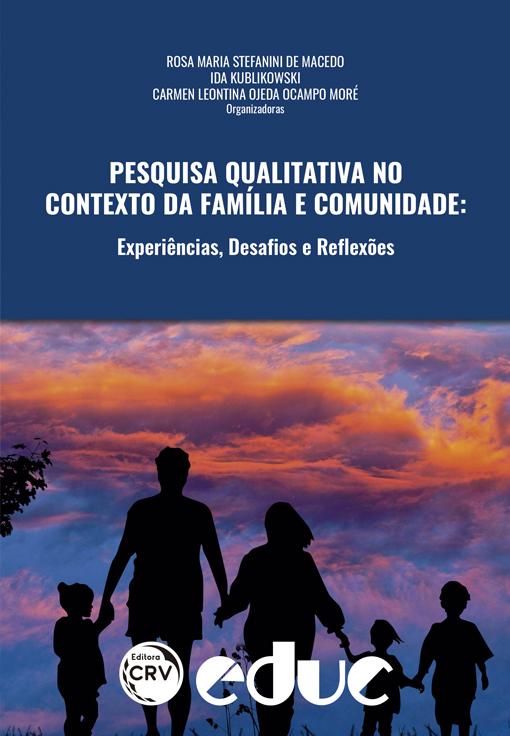 Capa do livro: PESQUISA QUALITATIVA NO CONTEXTO DA FAMÍLIA E COMUNIDADE:<br>experiências, desafios e reflexões