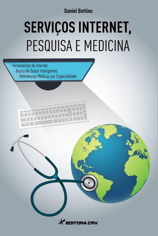 Capa do livro: SERVIÇOS INTERNET, PESQUISA E MEDICINA