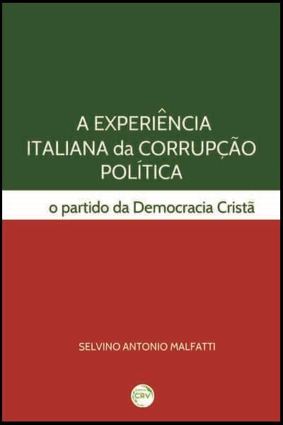 Capa do livro: A EXPERIÊNCIA ITALIANA DA CORRUPÇÃO POLÍTICA<br>O partido da democracia cristã