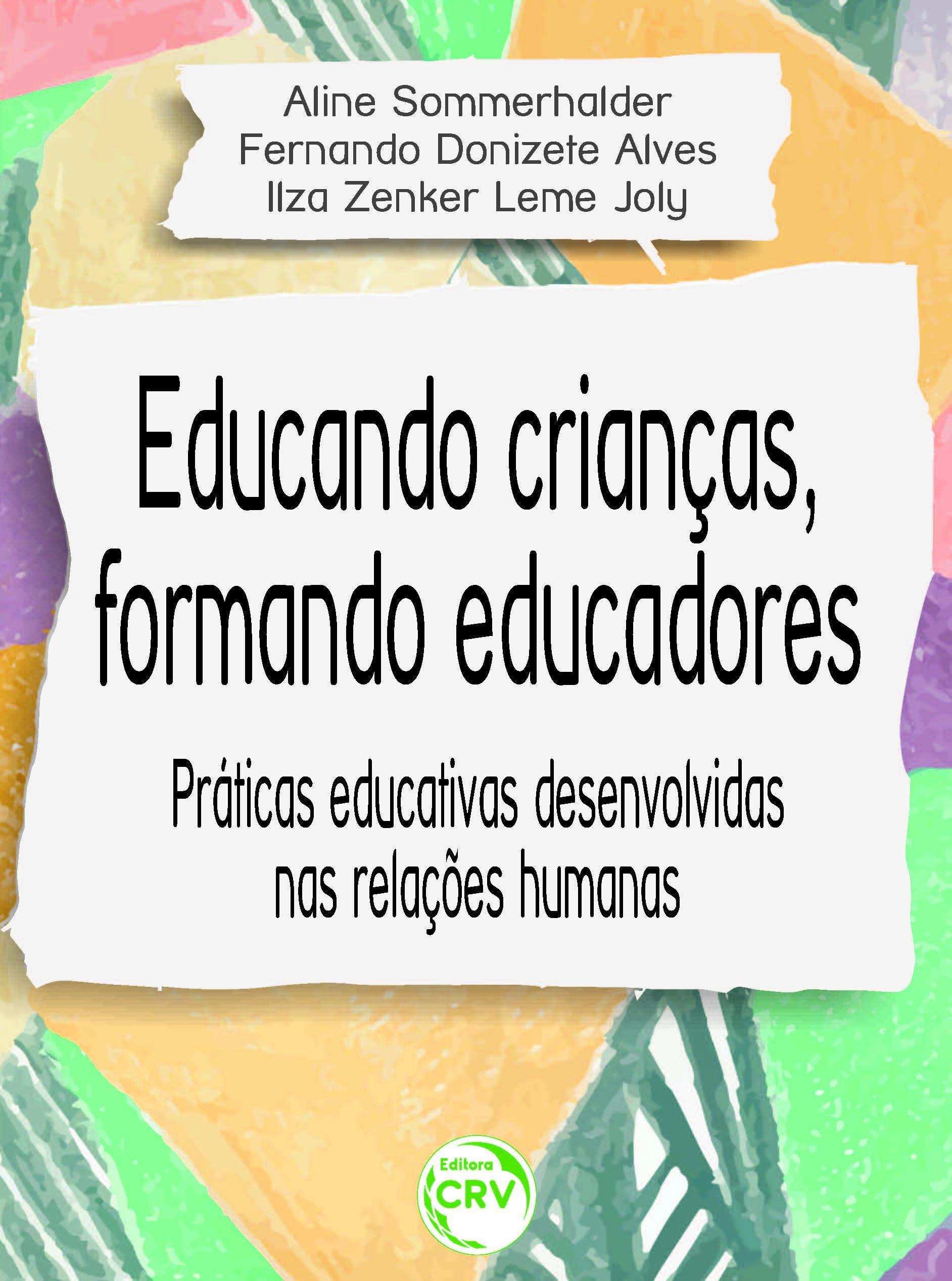 Capa do livro: EDUCANDO CRIANÇAS, FORMANDO EDUCADORES:<br> praticas educativas desenvolvidas nas relações humanas