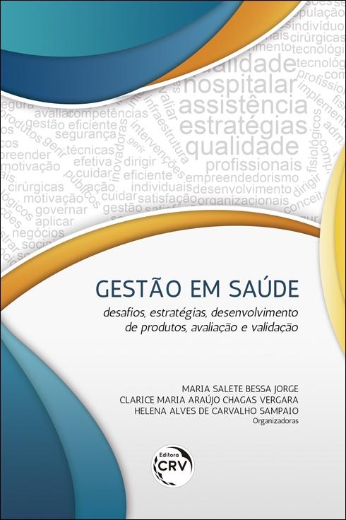 Capa do livro: GESTÃO EM SAÚDE:<br> desafios, estratégias, desenvolvimento de produtos, avaliação e validação