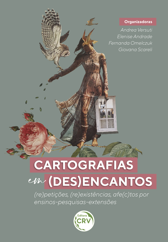 Capa do livro: CARTOGRAFIAS EM (DES)ENCANTOS:<BR> (re)petições, (re)existências, afe(c)tos por ensinos-pesquisas-extensões