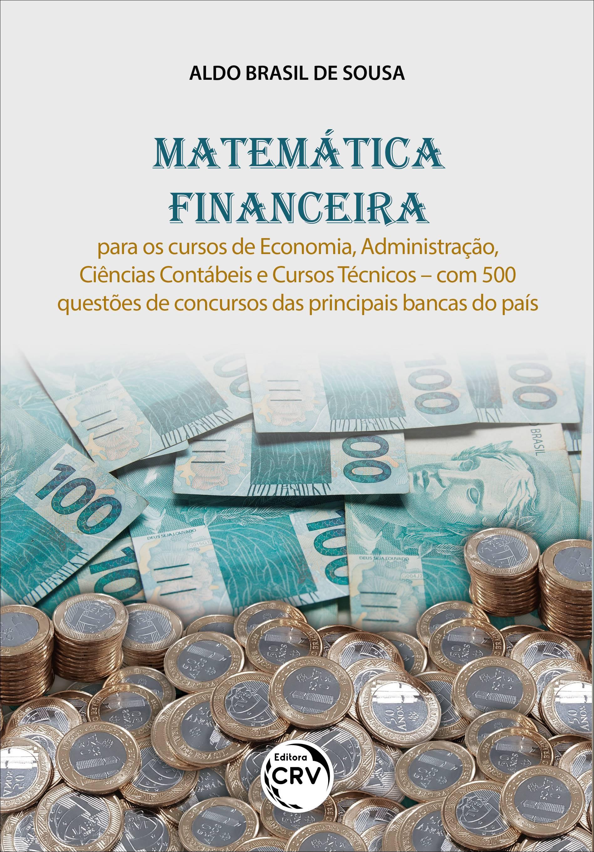 Capa do livro: MATEMÁTICA FINANCEIRA:<br> para os cursos de Economia, Administração, Ciências Contábeis e Cursos Técnicos – com 500 questões de concursos das principais bancas do país