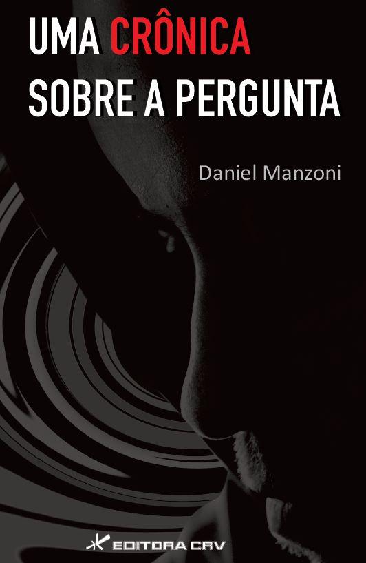 Capa do livro: UMA CRÔNICA SOBRE A PERGUNTA