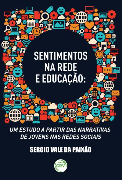 Capa do livro: SENTIMENTOS NA REDE E EDUCAÇÃO:<br> um estudo a partir das narrativas de jovens nas redes sociais