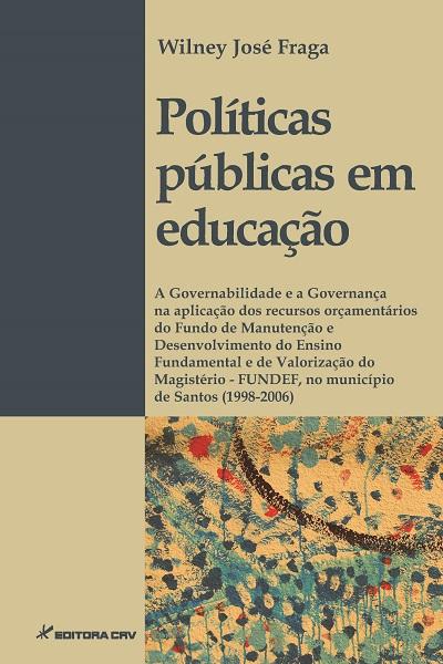 Capa do livro: POLÍTICAS PÚBLICAS EM EDUCAÇÃO:<br>a Governabilidade e a Governança na aplicação dos recursos orçamentários do Fundo de Manutenção e Desenvolvimento do Ensino Fundamental e de Valorização do Magistério - FUNDEF, no município de Santos (1998-2006)