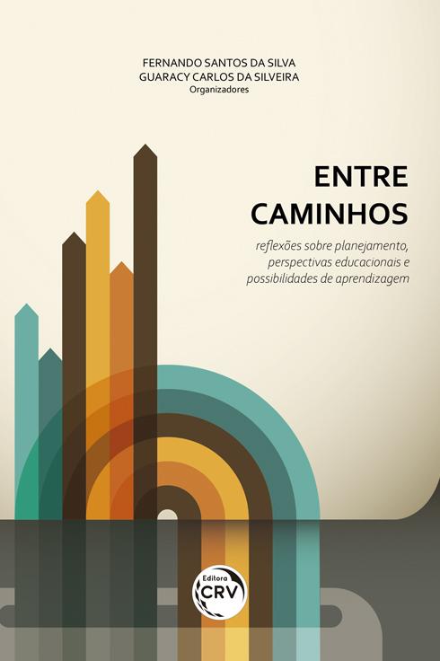 Capa do livro: ENTRE CAMINHOS: <br>reflexões sobre planejamento, perspectivas educacionais e possibilidades de aprendizagem