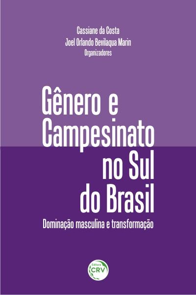 Capa do livro: GÊNERO E CAMPESINATO NO SUL DO BRASIL:<br>dominação masculina e transformação