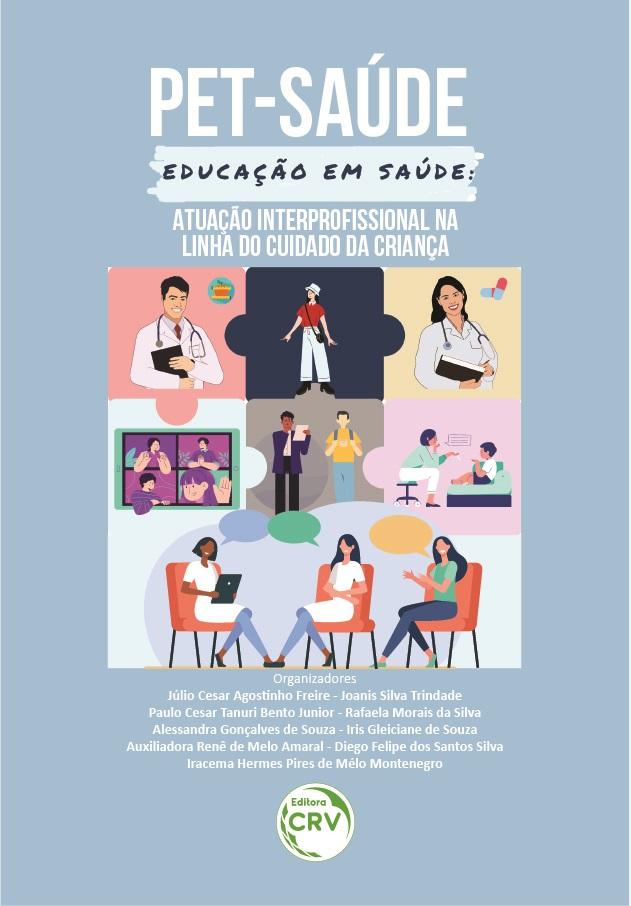 Capa do livro: PET-SAÚDE EDUCAÇÃO EM SAÚDE: <br>atuação interprofissional na linha do cuidado da criança