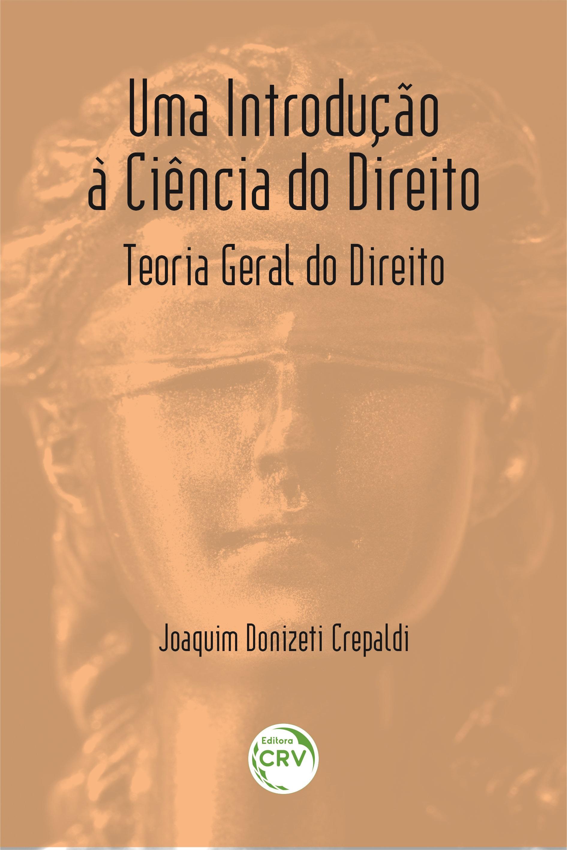Capa do livro: UMA INTRODUÇÃO À CIÊNCIA DO DIREITO:<br> Teoria Geral do Direito