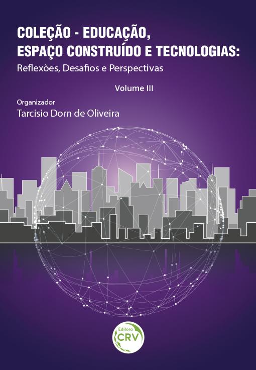 Capa do livro: EDUCAÇÃO, ESPAÇO CONSTRUÍDO E TECNOLOGIAS:<br>reflexões, desafos e perspectivas – Volume III