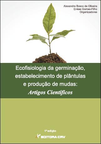 Capa do livro: ECOFISIOLOGIA DA GERMINAÇÃO, ESTABELECIMENTO DE PLÂNTULAS E PRODUÇÃO DE MUDAS:<br>artigos científicos