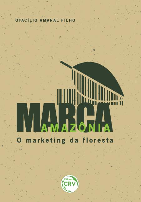 Capa do livro: MARCA AMAZÔNIA:<br> o marketing da floresta