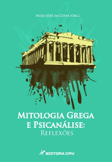 Capa do livro: MITOLOGIA GREGA E PSICANÁLISE:<BR>reflexões