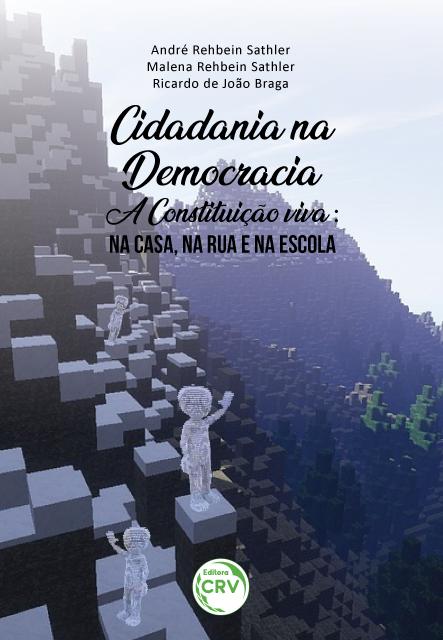 Capa do livro: CIDADANIA NA DEMOCRACIA – A CONSTITUIÇÃO VIVA:<br> na casa, na rua e na escola