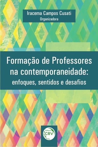 Capa do livro: FORMAÇÃO DE PROFESSORES NA CONTEMPORANEIDADE:<br> enfoques, sentidos e desafios