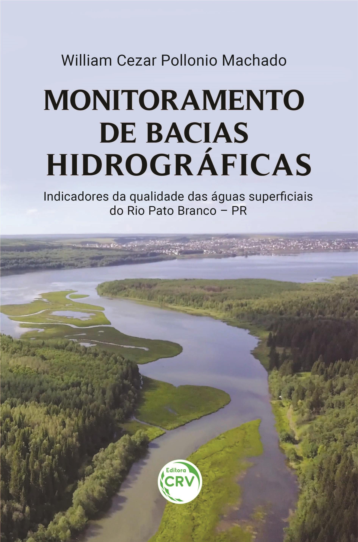 Capa do livro: MONITORAMENTO DE BACIAS HIDROGRÁFICAS: <br>indicadores da qualidade das águas superficiais do Rio Pato Branco – PR