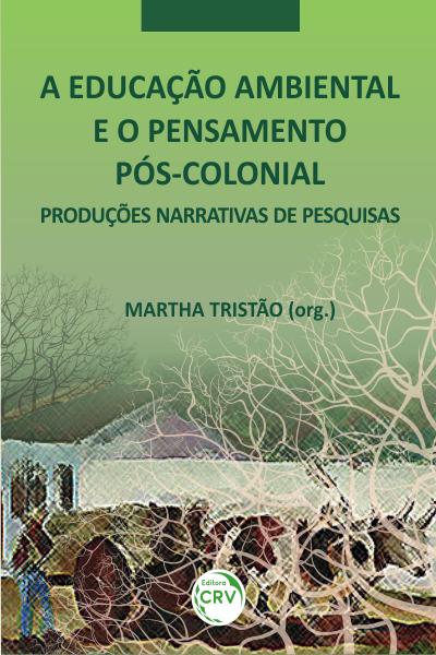 Capa do livro: A EDUCAÇÃO AMBIENTAL E O PENSAMENTO PÓS-COLONIAL:<br> narrativas de pesquisas