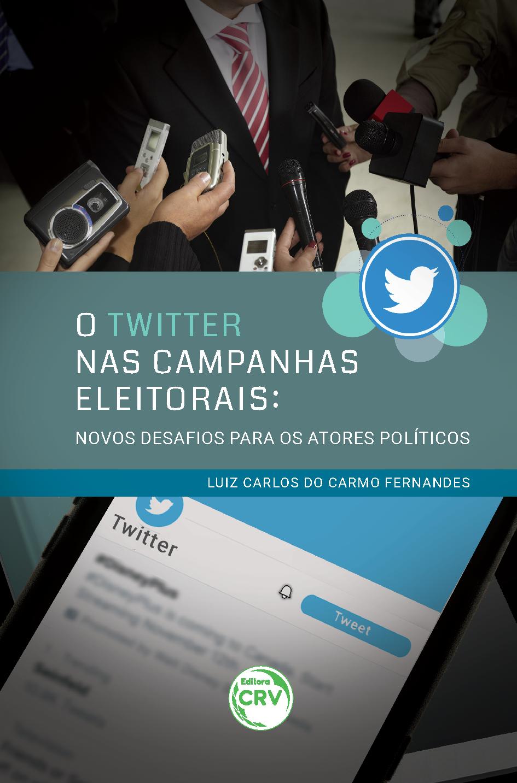 Capa do livro: O TWITTER NAS CAMPANHAS ELEITORAIS: <br>novos desafios para os atores políticos