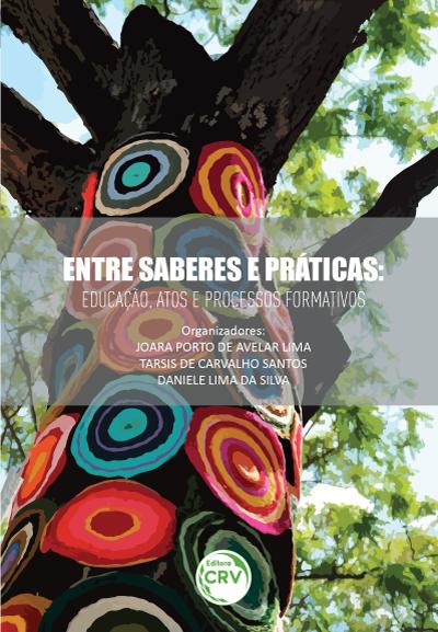 Capa do livro: ENTRE SABERES E PRÁTICAS:<br> educação, atos e processos formativos