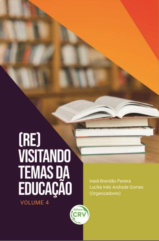Capa do livro: (RE)VISITANDO TEMAS DA EDUCAÇÃO <br> Coleção Temáticas contemporâneas - Volume 4