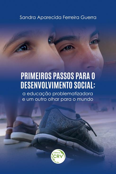 Capa do livro: PRIMEIROS PASSOS PARA O DESENVOLVIMENTO SOCIAL:<BR> a educação problematizadora e um outro olhar para o mundo