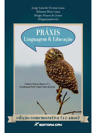 Capa do livro: PRÁXIS<BR>Linguagem e Educação<BR>edição comemorativa (10 anos)<br>COLEÇÃO CIÊNCIAS ABERTA, N° 2