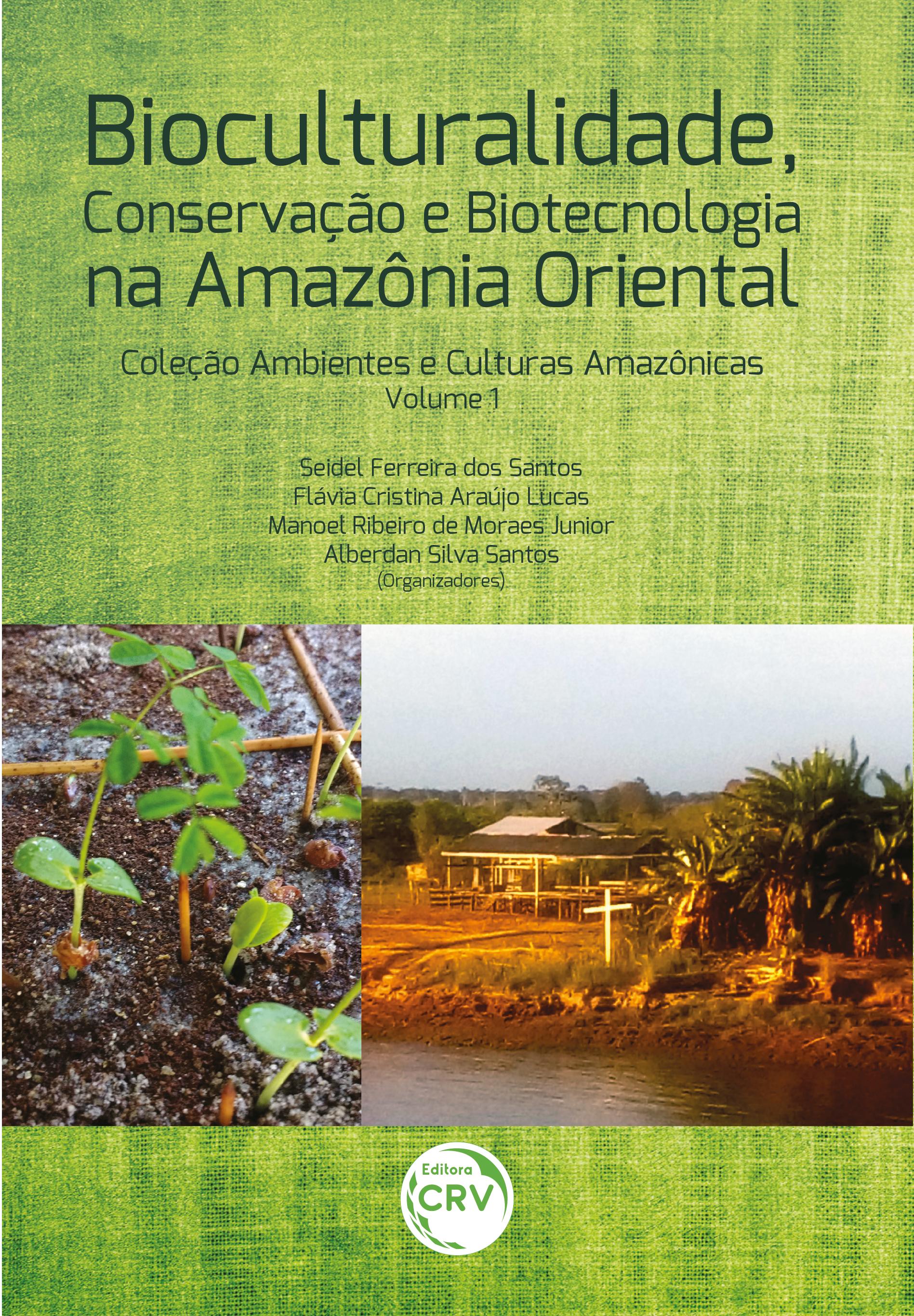 Capa do livro: BIOCULTURALIDADE, CONSERVAÇÃO E BIOTECNOLOGIA NA AMAZÔNIA ORIENTAL <br>Coleção Ambientes e Culturas Amazônicas Volume 1
