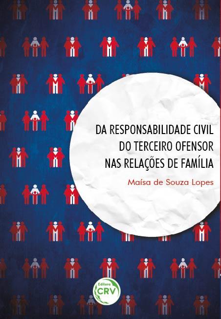 Capa do livro: DA RESPONSABILIDADE CIVIL DO TERCEIRO OFENSOR NAS RELAÇÕES DE FAMÍLIA